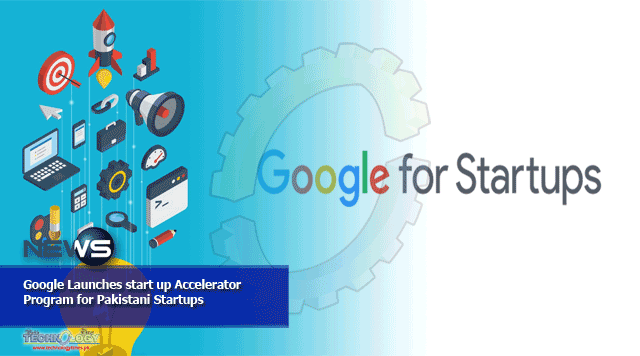 'Google for Startups' (GFS) has launched a 3-month, online accelerator program to nurture high-potential, early-stage tech-startups across Pakistan, Indonesia, Singapore, Malaysia, Thailand, Vietnam and the Philippines.
